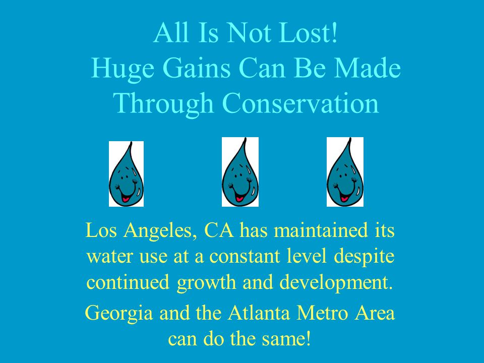 All Is Not Lost! Huge Gains Can Be Made Through Conservation Los Angeles, CA has maintained its water use at a constant level despite continued growth