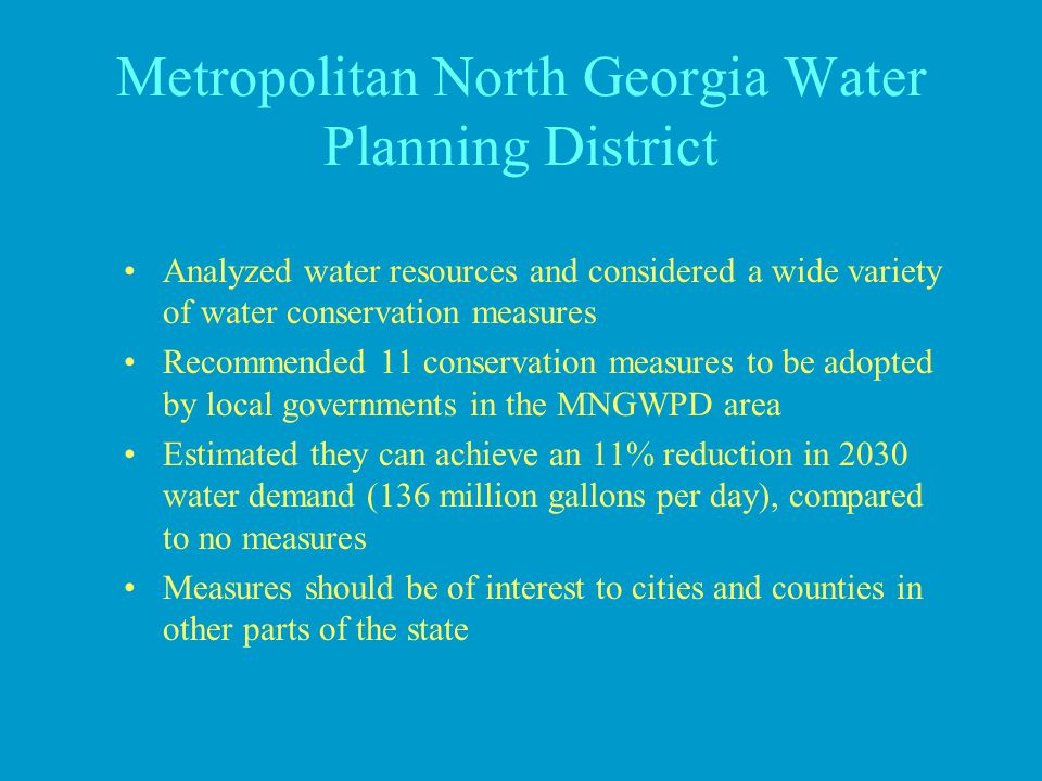 Metropolitan North Georgia Water Planning District Analyzed water resources and considered a wide variety of water conservation measures Recommended 1