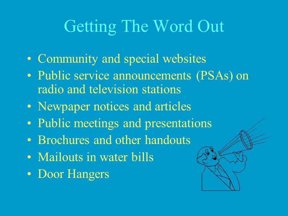 Getting The Word Out Community and special websites Public service announcements (PSAs) on radio and television stations Newpaper notices and articles