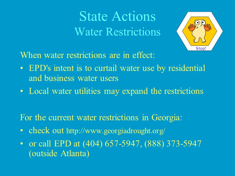 State Actions Water Restrictions When water restrictions are in effect: EPD's intent is to curtail water use by residential and business water users L