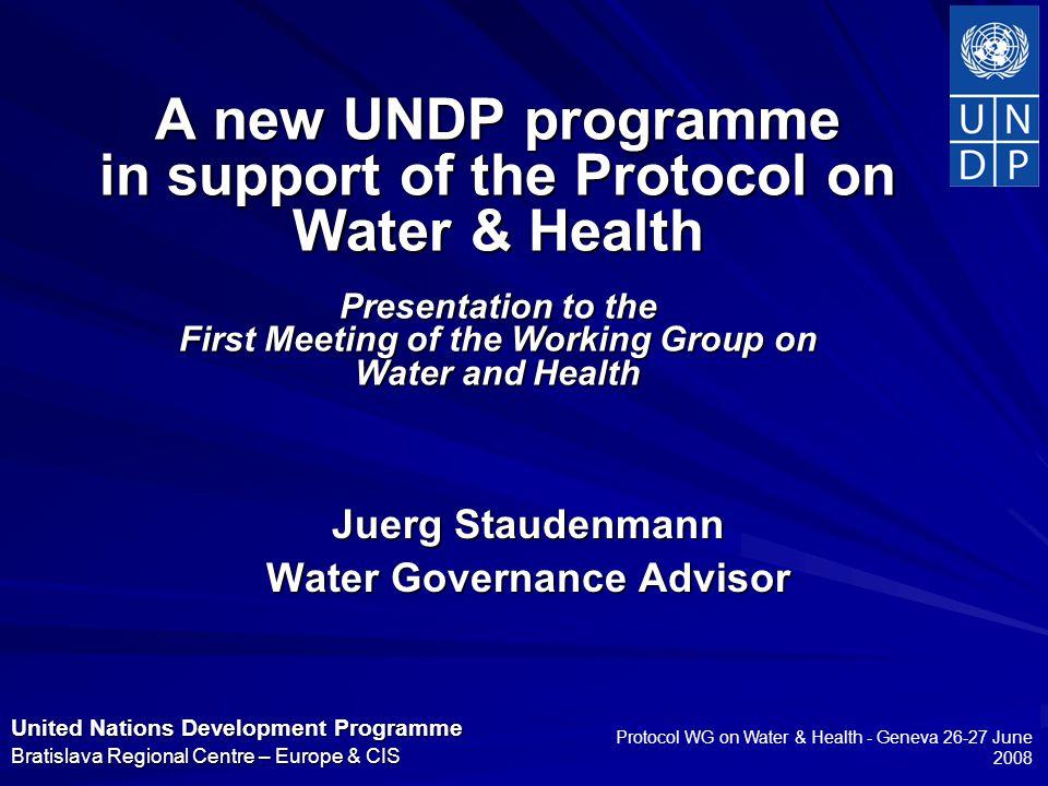 United Nations Development Programme Bratislava Regional Centre – Europe & CIS Protocol WG on Water & Health - Geneva 26-27 June 2008 A new UNDP progr