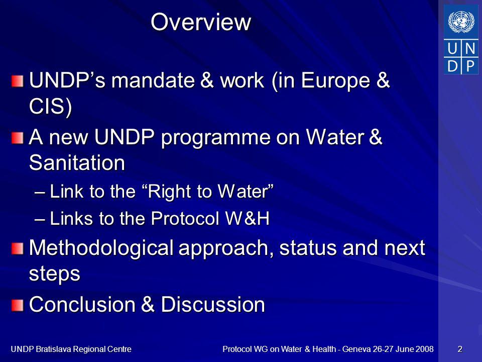 Protocol WG on Water & Health - Geneva 26-27 June 2008 UNDP Bratislava Regional Centre 2 Overview UNDPs mandate & work (in Europe & CIS) A new UNDP pr