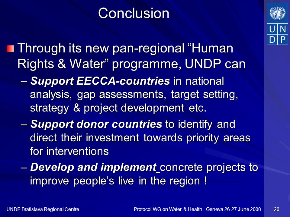 Protocol WG on Water & Health - Geneva 26-27 June 2008 UNDP Bratislava Regional Centre 20 Conclusion Through its new pan-regional Human Rights & Water programme, UNDP can –Support EECCA-countries in national analysis, gap assessments, target setting, strategy & project development etc.