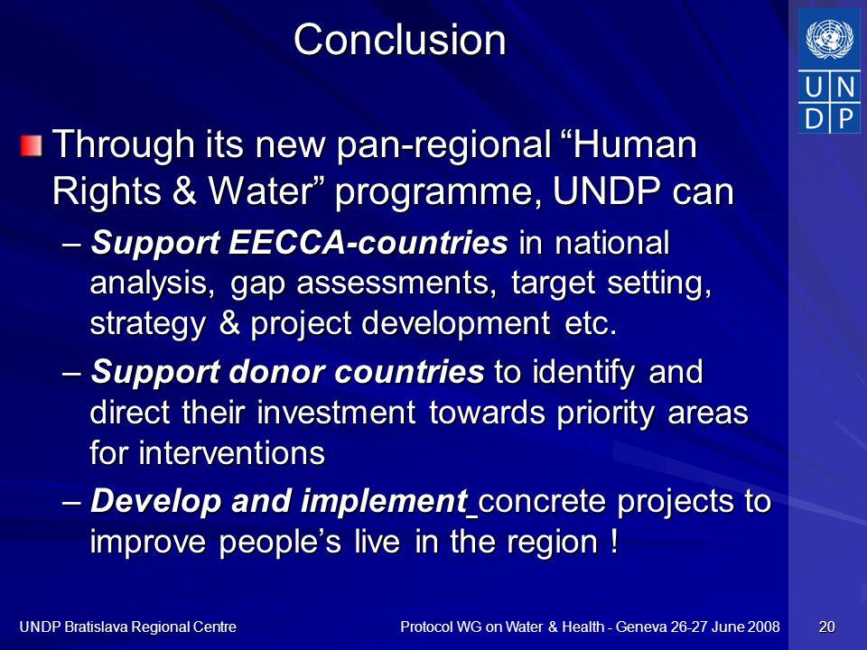 Protocol WG on Water & Health - Geneva 26-27 June 2008 UNDP Bratislava Regional Centre 20 Conclusion Through its new pan-regional Human Rights & Water