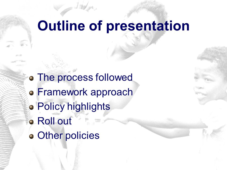 Outline of presentation The process followed Framework approach Policy highlights Roll out Other policies