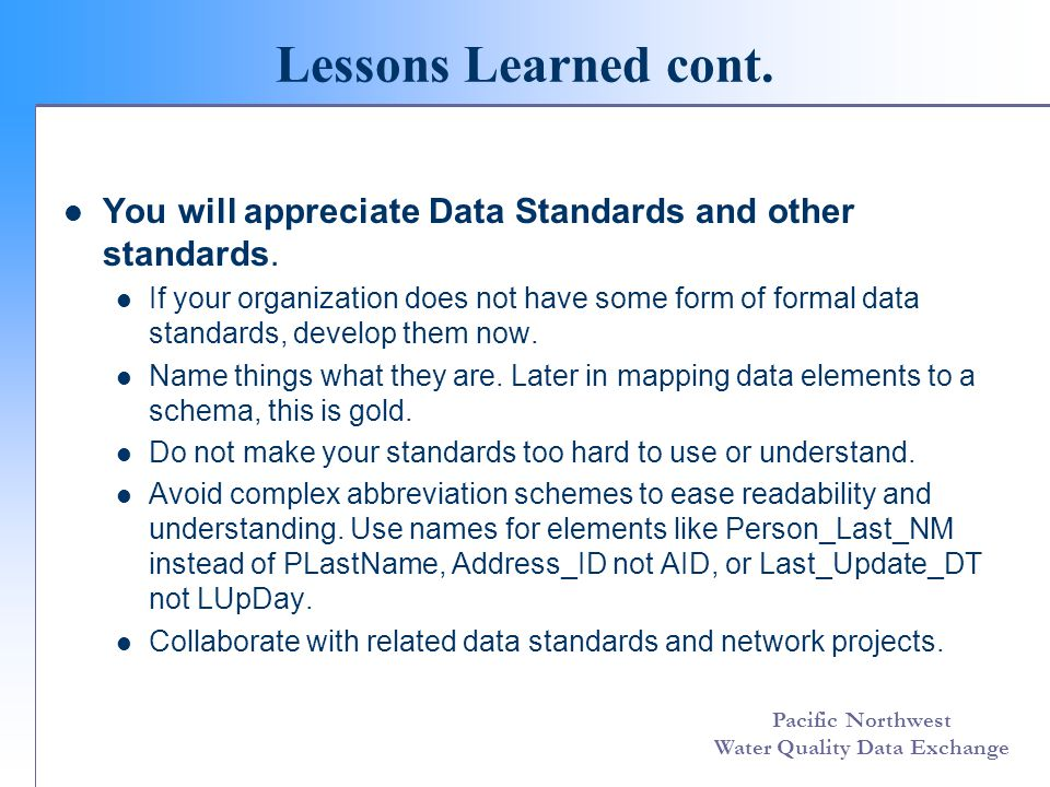 Pacific Northwest Water Quality Data Exchange Lessons Learned cont. You will appreciate Data Standards and other standards. If your organization does