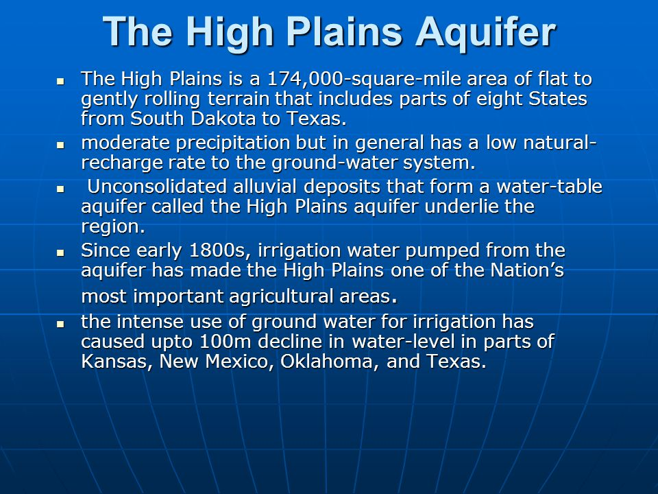 The High Plains Aquifer The High Plains is a 174,000-square-mile area of flat to gently rolling terrain that includes parts of eight States from South