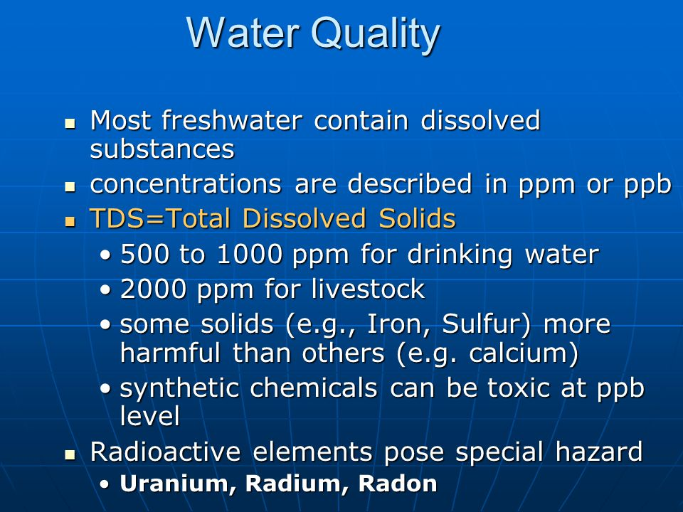 Water Quality Most freshwater contain dissolved substances Most freshwater contain dissolved substances concentrations are described in ppm or ppb con