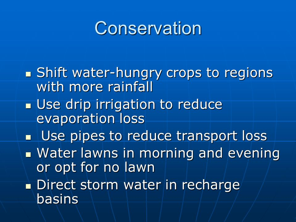 Conservation Shift water-hungry crops to regions with more rainfall Shift water-hungry crops to regions with more rainfall Use drip irrigation to redu