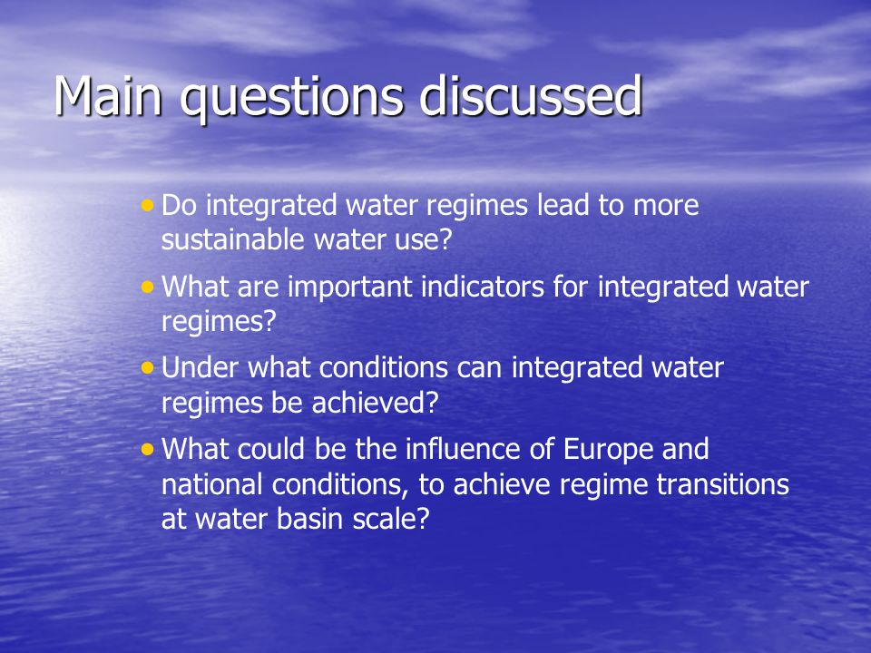 Main questions discussed Do integrated water regimes lead to more sustainable water use.