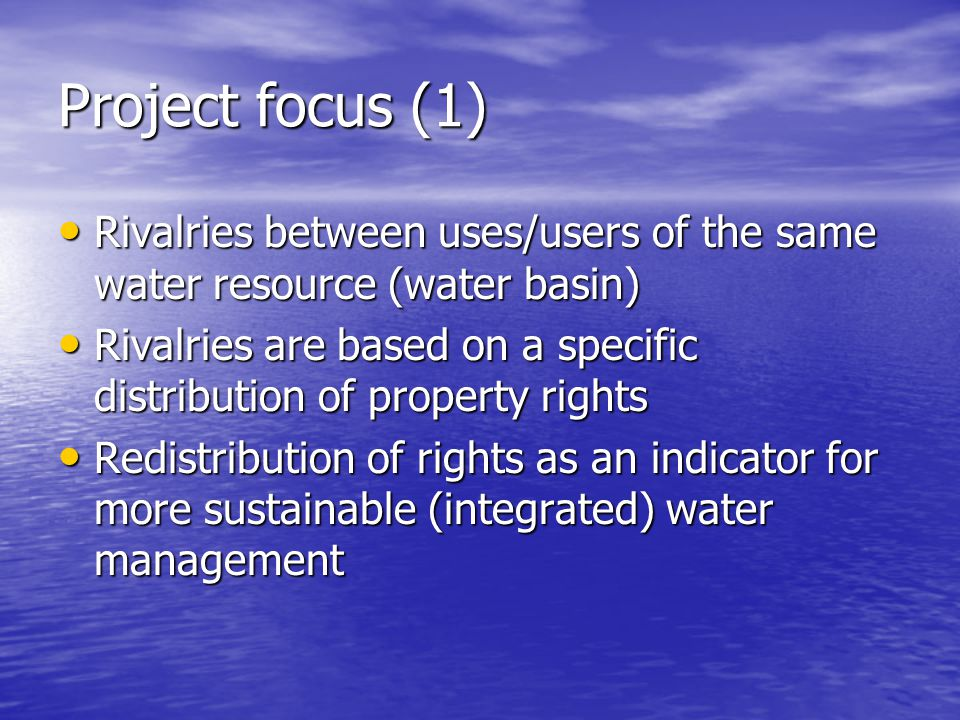 Project focus (1) Rivalries between uses/users of the same water resource (water basin) Rivalries between uses/users of the same water resource (water