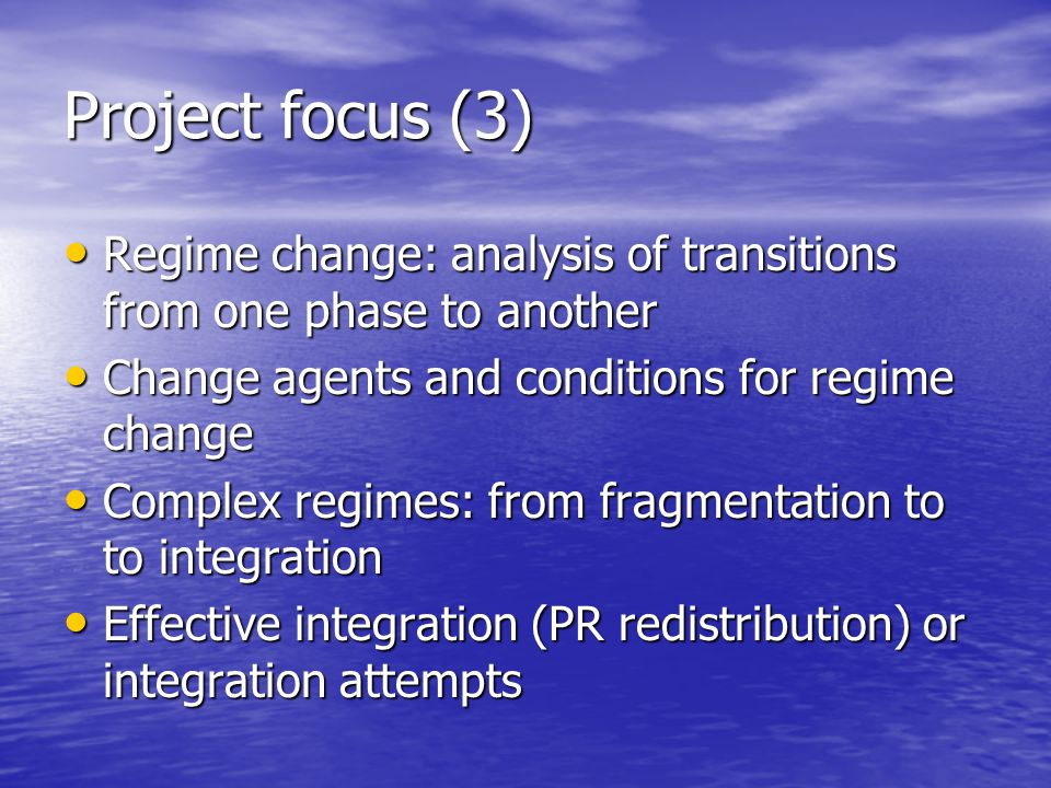 Project focus (4) Dimensions of integration: Dimensions of integration: –regime extent: scope –internal coherence of property rights (role of public domain) –internal coherence of policy design (levels, networks, perspectives, strategies, resources) –external coherence between property rights and policy design (regime coherence)