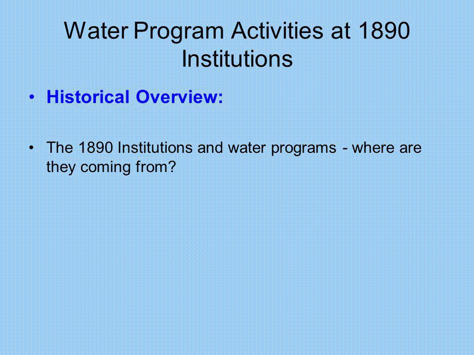 Water Program Activities at 1890 Institutions The Morrill Acts of 1862 and 1890 –First Morrill Act (1862) reflected a growing demand for agricultural and technical education in the United States.