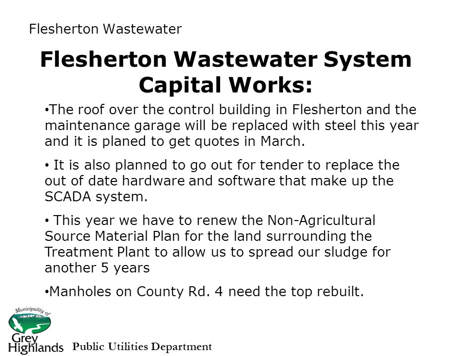 Flesherton Wastewater System Capital Works: The roof over the control building in Flesherton and the maintenance garage will be replaced with steel this year and it is planed to get quotes in March.