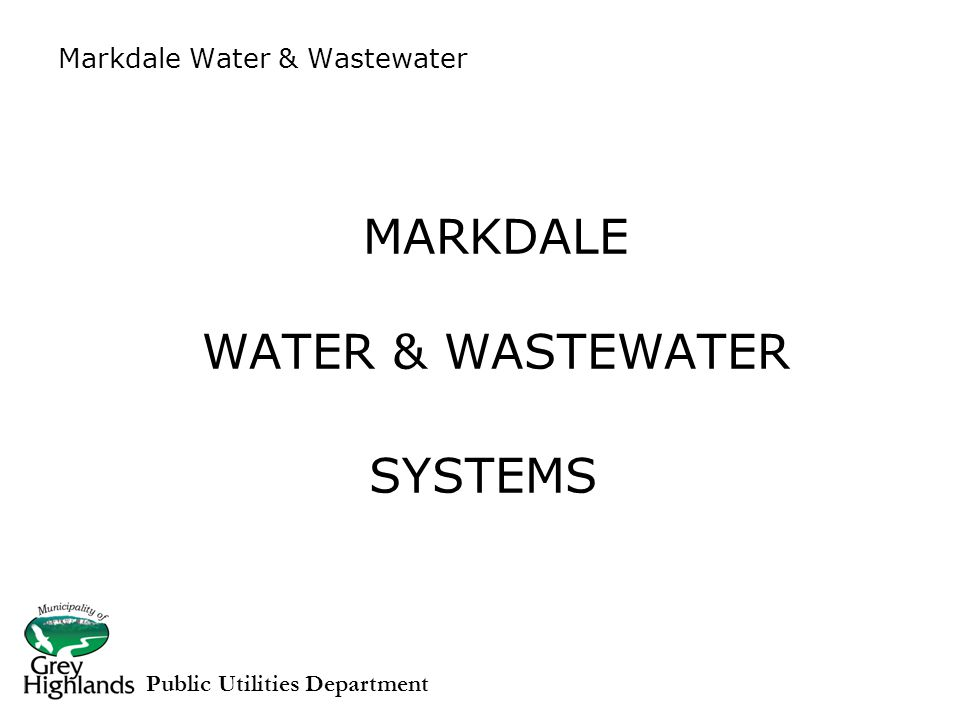 MARKDALE WATER & WASTEWATER SYSTEMS Markdale Water & Wastewater Public Utilities Department