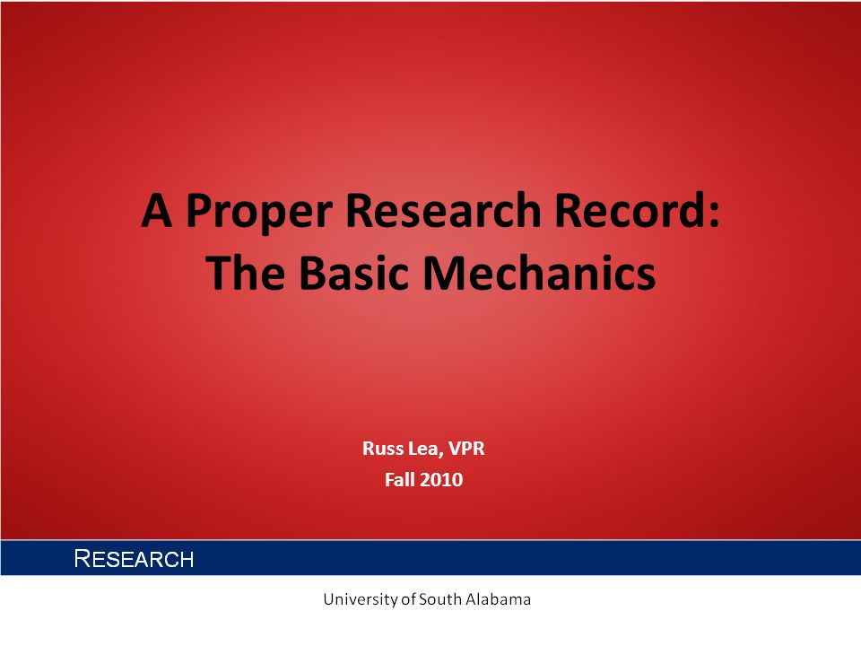 A Proper Research Record: The Basic Mechanics Russ Lea, VPR Fall 2010
