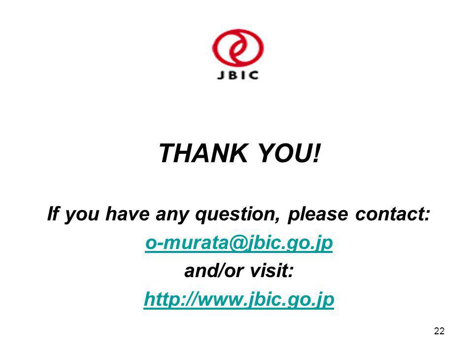 22 THANK YOU! If you have any question, please contact: o-murata@jbic.go.jp and/or visit: http://www.jbic.go.jp