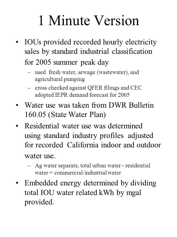 1 Minute Version IOUs provided recorded hourly electricity sales by standard industrial classification for 2005 summer peak day –used fresh water, sew