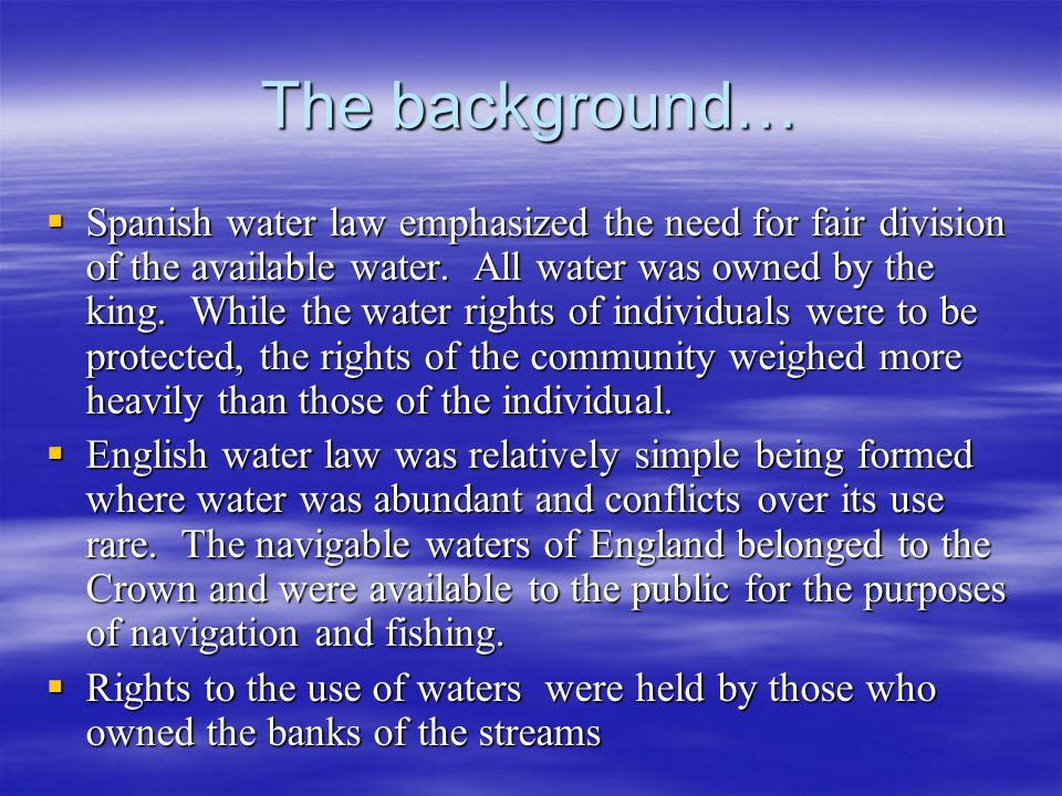 Riparian Doctrine Water flowing in defined watercourses is treated under riparian doctrine.