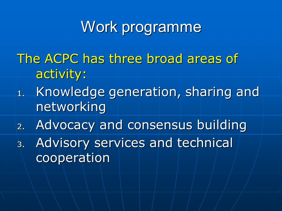 Work programme The ACPC has three broad areas of activity: 1.