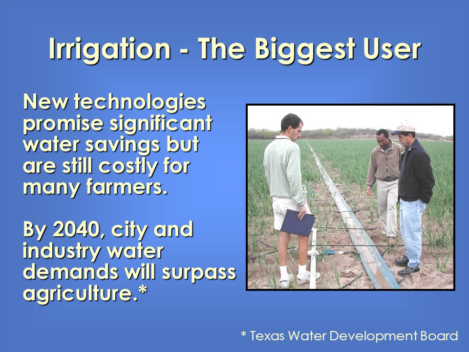 New technologies promise significant water savings but are still costly for many farmers. By 2040, city and industry water demands will surpass agricu
