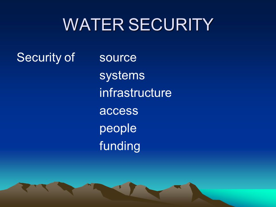 WATER SECURITY Security ofsource systems infrastructure access people funding