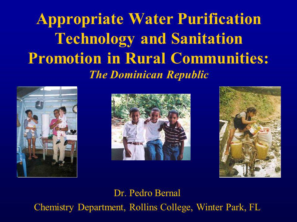 Appropriate Water Purification Technology and Sanitation Promotion in Rural Communities: The Dominican Republic Dr.