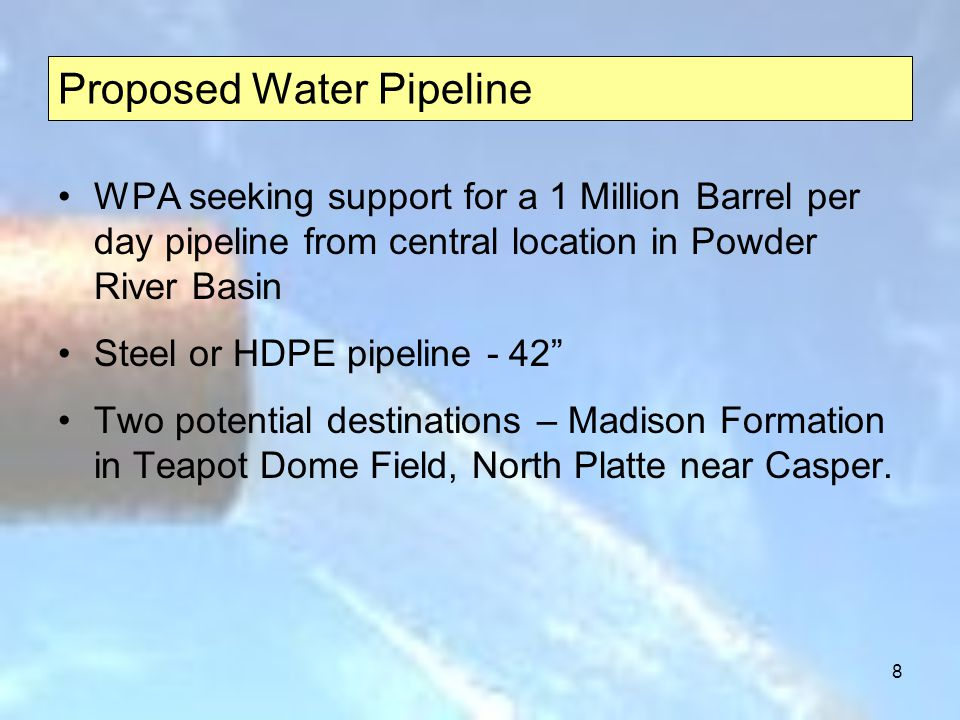 8 Proposed Water Pipeline WPA seeking support for a 1 Million Barrel per day pipeline from central location in Powder River Basin Steel or HDPE pipeline - 42 Two potential destinations – Madison Formation in Teapot Dome Field, North Platte near Casper.