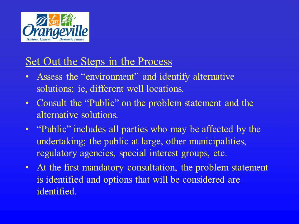 Set Out the Steps in the Process Assess the environment and identify alternative solutions; ie, different well locations.