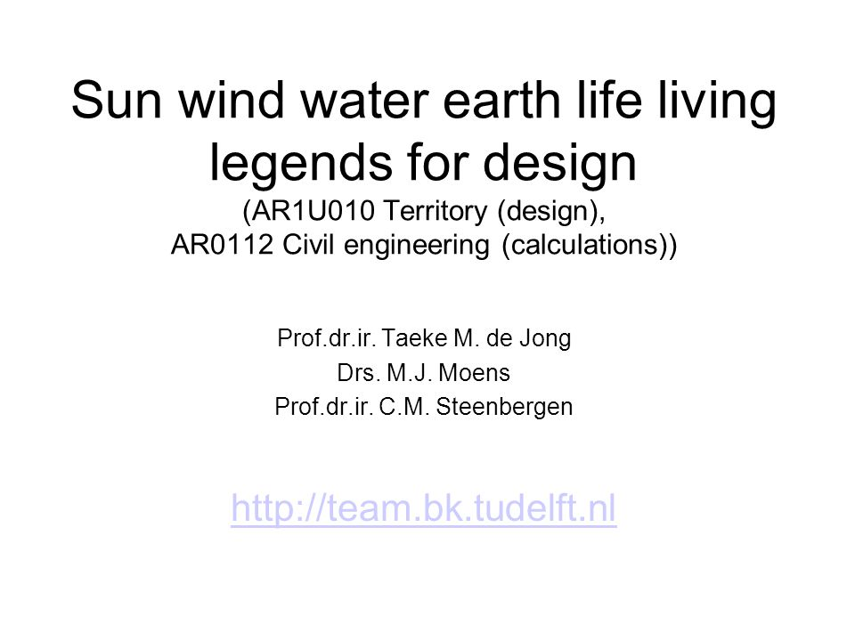 Sun wind water earth life living legends for design (AR1U010 Territory (design), AR0112 Civil engineering (calculations)) Prof.dr.ir.