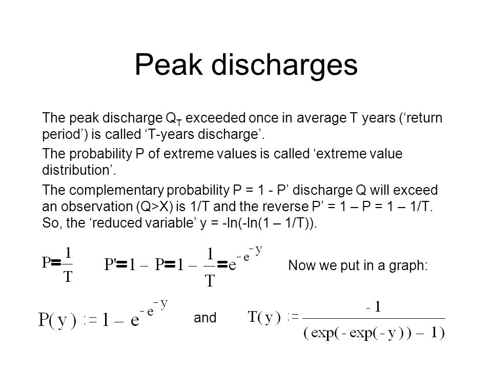Peak discharges The peak discharge Q T exceeded once in average T years (return period) is called T-years discharge.