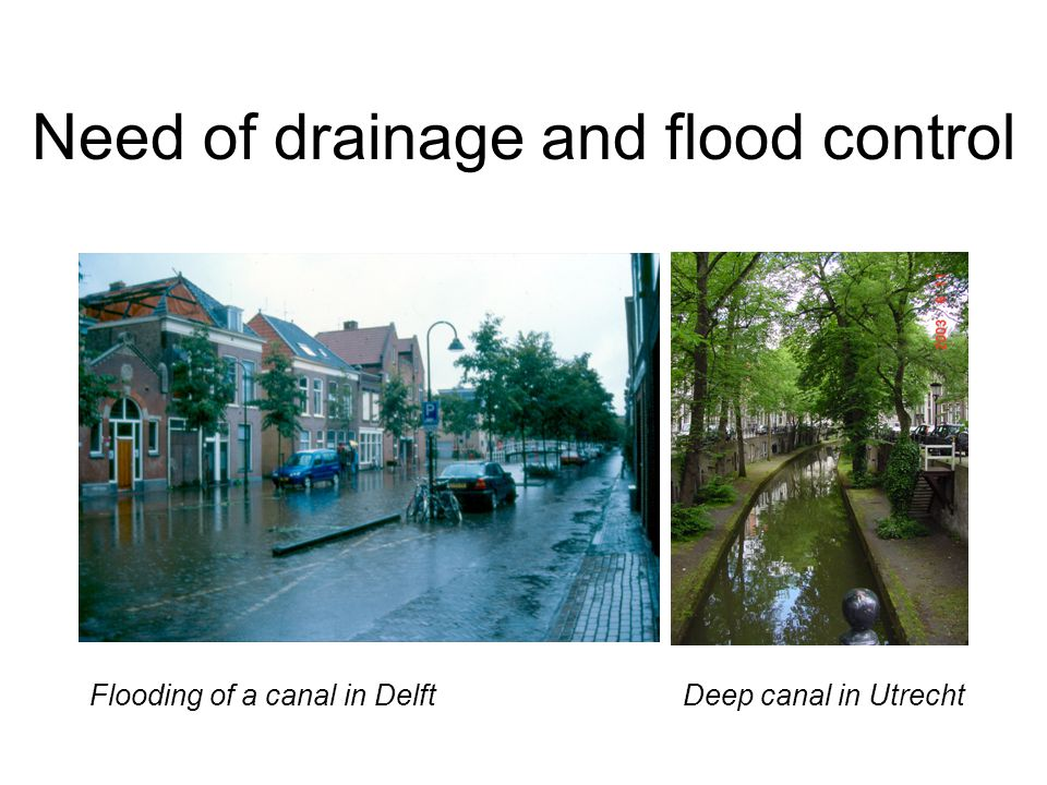 Need of drainage and flood control Flooding of a canal in DelftDeep canal in Utrecht