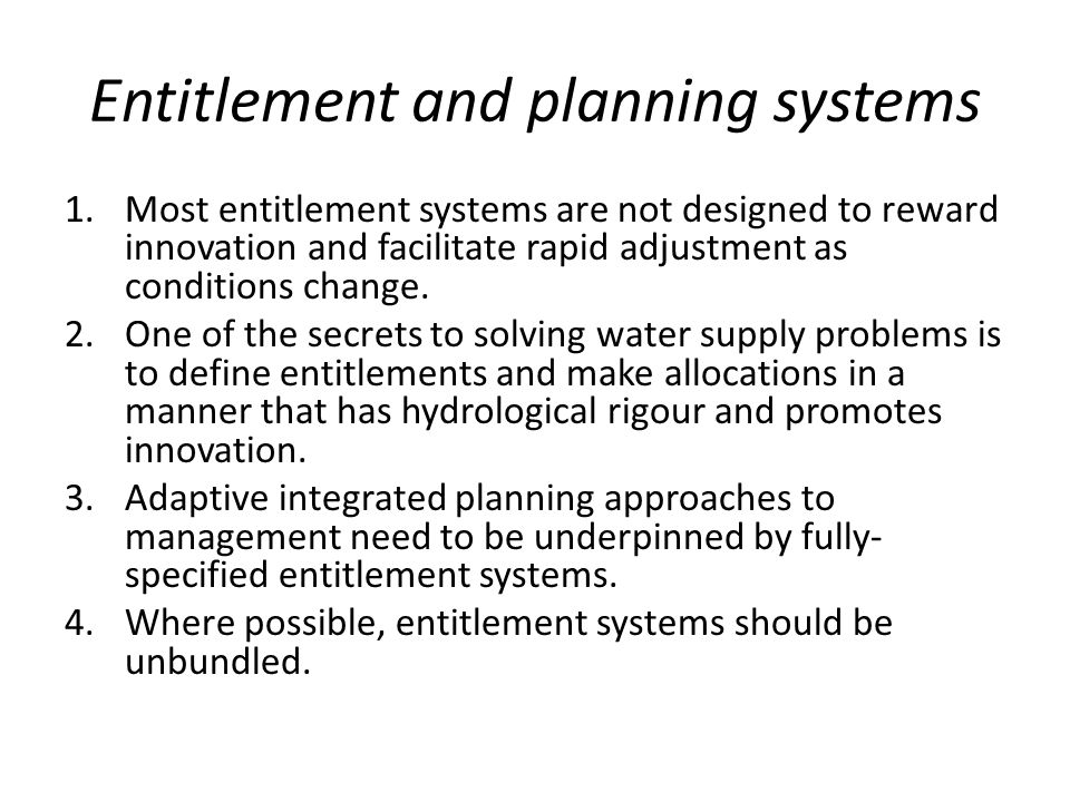 Entitlement and planning systems 1.Most entitlement systems are not designed to reward innovation and facilitate rapid adjustment as conditions change