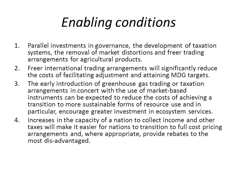 Enabling conditions 1.Parallel investments in governance, the development of taxation systems, the removal of market distortions and freer trading arrangements for agricultural products.