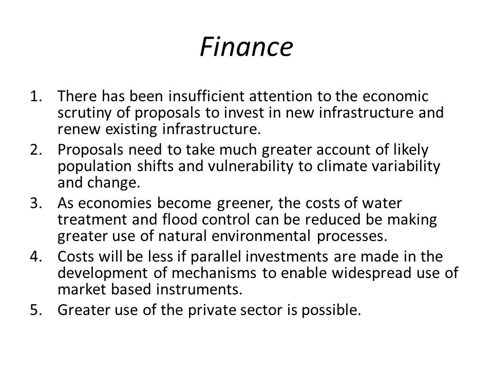 Finance 1.There has been insufficient attention to the economic scrutiny of proposals to invest in new infrastructure and renew existing infrastructure.
