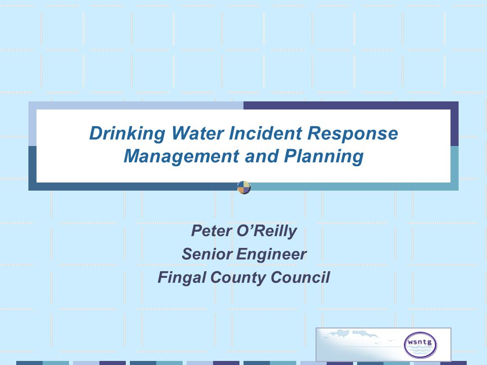 Drinking Water Incident Response Management and Planning Peter OReilly Senior Engineer Fingal County Council