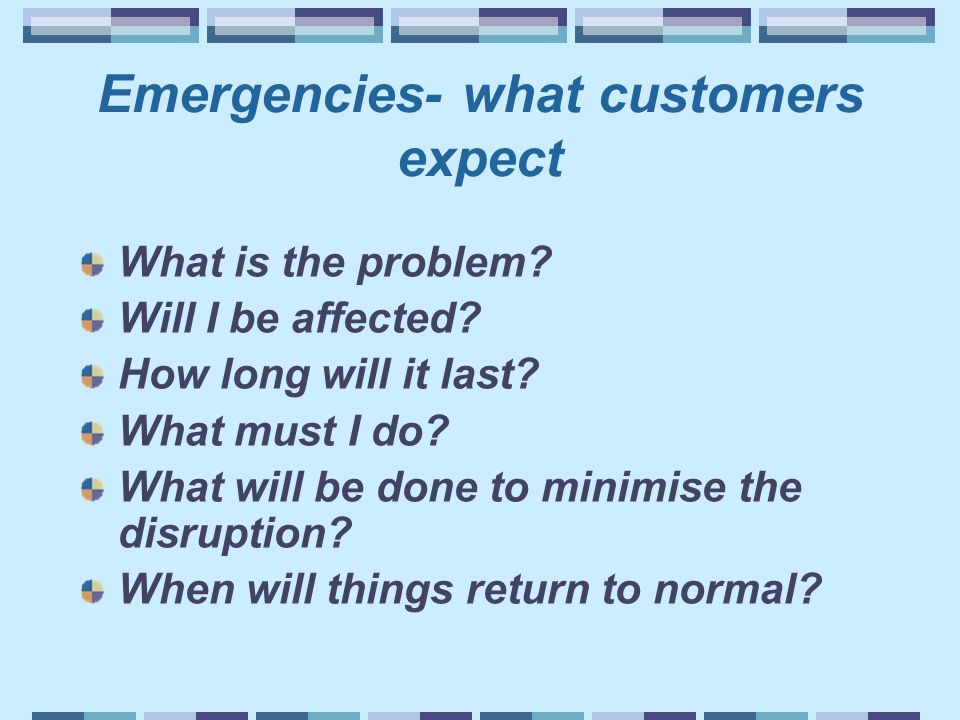 Emergencies- what customers expect What is the problem.