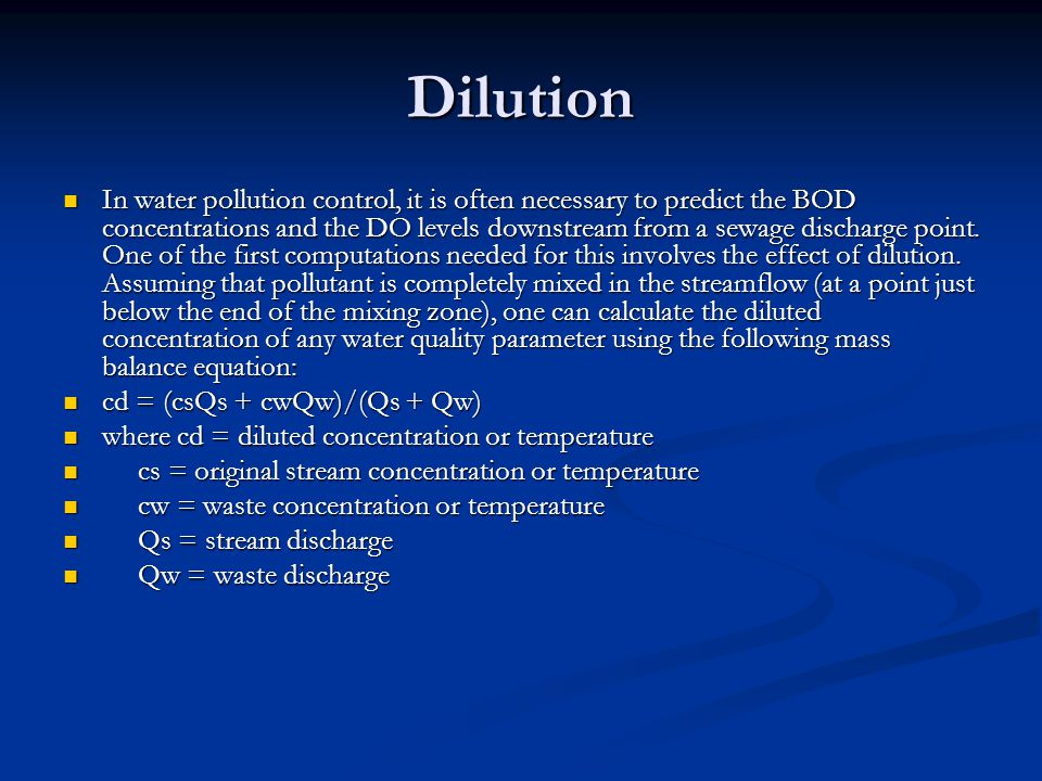 Dilution In water pollution control, it is often necessary to predict the BOD concentrations and the DO levels downstream from a sewage discharge point.