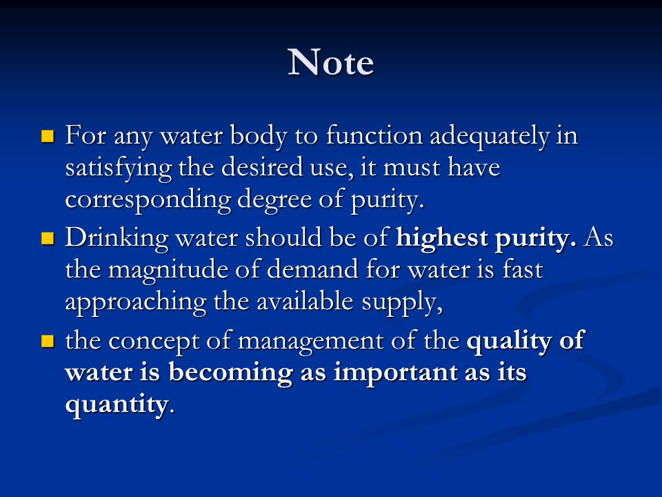 Note For any water body to function adequately in satisfying the desired use, it must have corresponding degree of purity. For any water body to funct