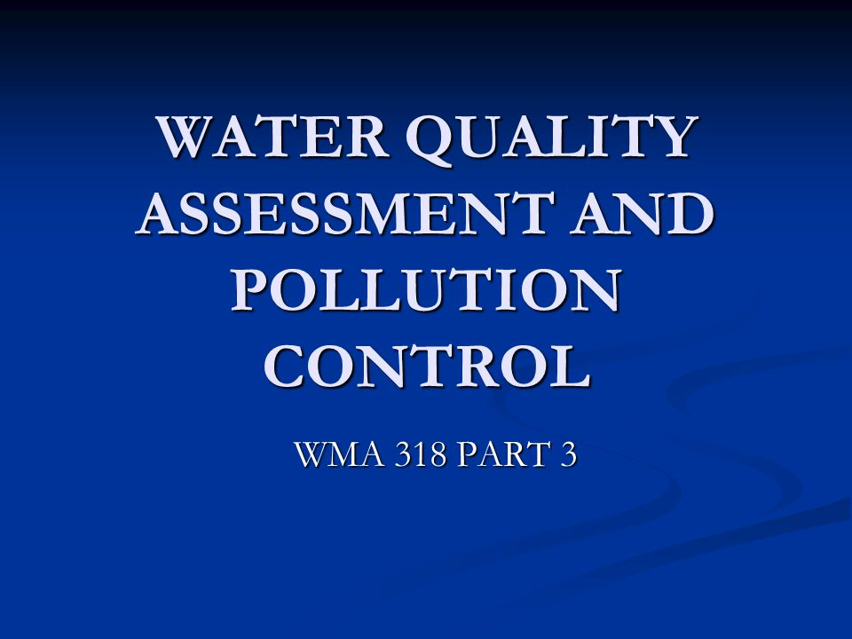 WATER QUALITY ASSESSMENT AND POLLUTION CONTROL WMA 318 PART 3