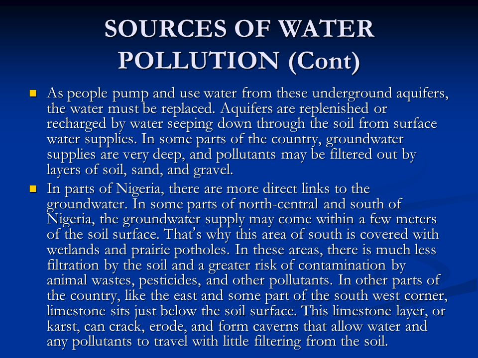 SOURCES OF WATER POLLUTION (Cont) As people pump and use water from these underground aquifers, the water must be replaced.