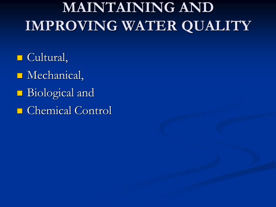 MAINTAINING AND IMPROVING WATER QUALITY Cultural, Cultural, Mechanical, Mechanical, Biological and Biological and Chemical Control Chemical Control
