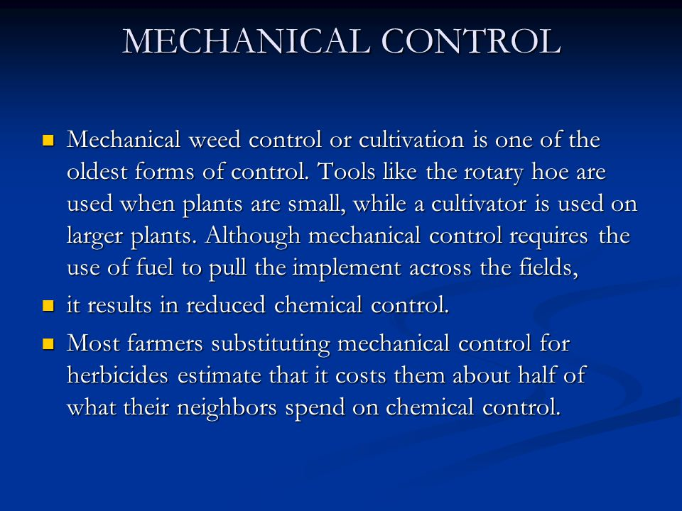 MECHANICAL CONTROL Mechanical weed control or cultivation is one of the oldest forms of control.