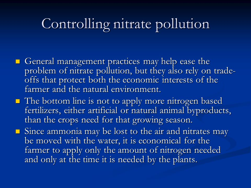Controlling nitrate pollution General management practices may help ease the problem of nitrate pollution, but they also rely on trade- offs that protect both the economic interests of the farmer and the natural environment.