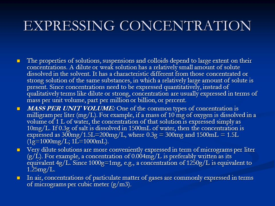 EXPRESSING CONCENTRATION The properties of solutions, suspensions and colloids depend to large extent on their concentrations.