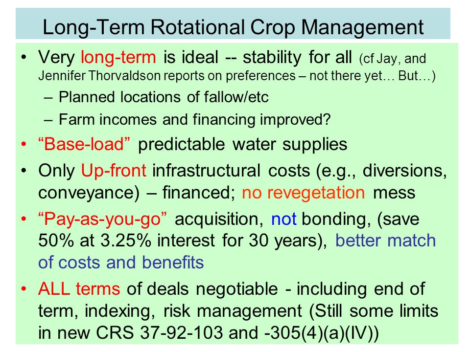Long-Term Rotational Crop Management Very long-term is ideal -- stability for all (cf Jay, and Jennifer Thorvaldson reports on preferences – not there yet… But…) –Planned locations of fallow/etc –Farm incomes and financing improved.