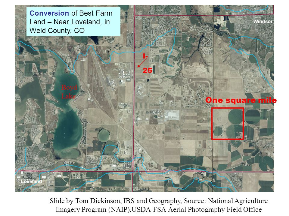 Slide by Tom Dickinson, IBS and Geography, Source: National Agriculture Imagery Program (NAIP),USDA-FSA Aerial Photography Field Office Boyd Lake I- 25 One square mile Conversion of Best Farm Land – Near Loveland, in Weld County, CO