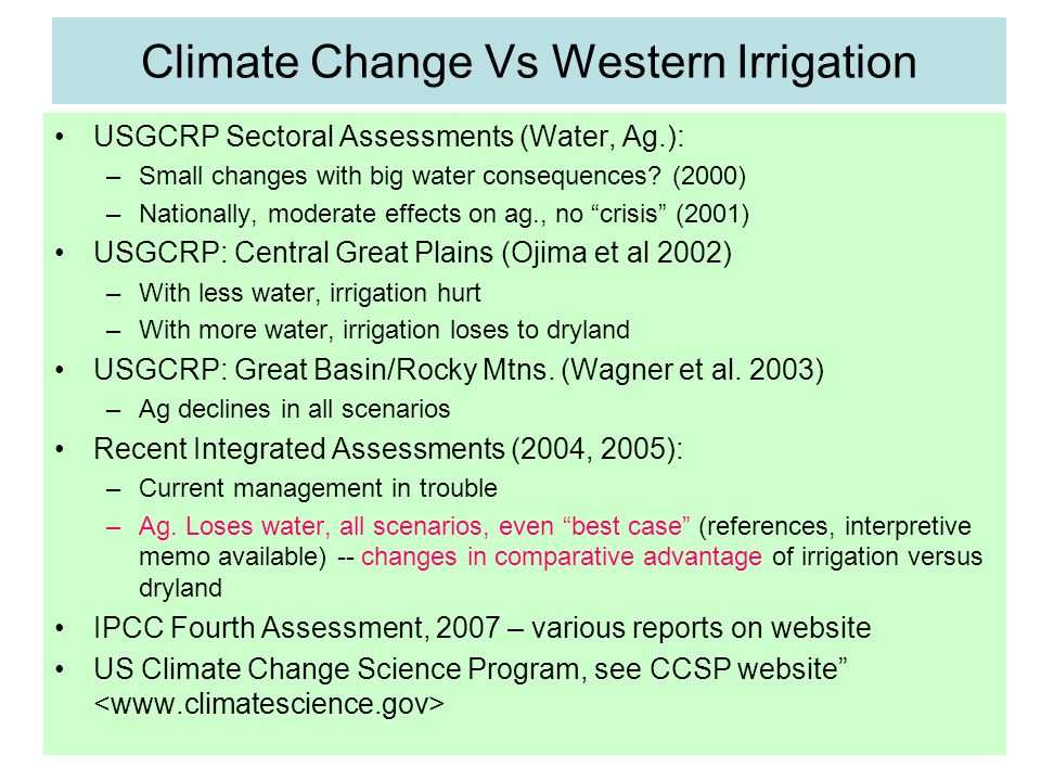 Climate Change Vs Western Irrigation USGCRP Sectoral Assessments (Water, Ag.): –Small changes with big water consequences.