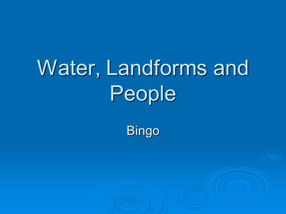 Water, Landforms and People Bingo