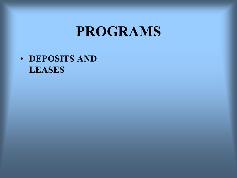 PROGRAMS DEPOSITS AND LEASES